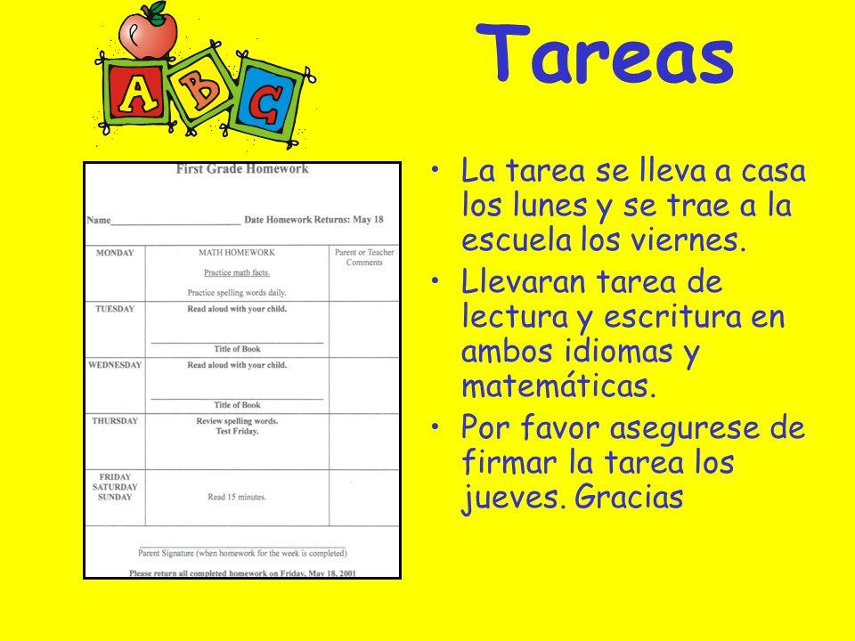 Tareas La tarea se lleva a casa los lunes y se trae a la escuela los viernes. Llevaran tarea de lectura y escritura en ambos idiomas y matemáticas.
