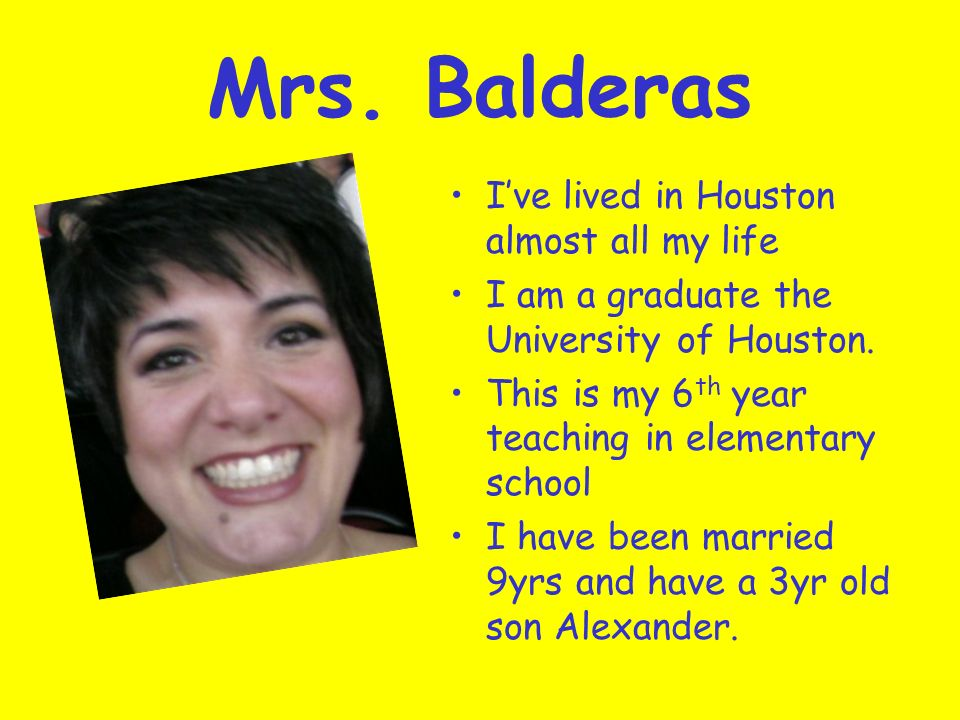 Mrs. Balderas I've lived in Houston almost all my life