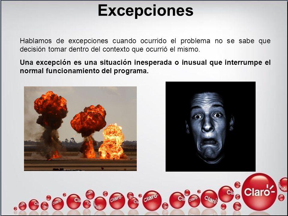 Excepciones Hablamos de excepciones cuando ocurrido el problema no se sabe que decisión tomar dentro del contexto que ocurrió el mismo.