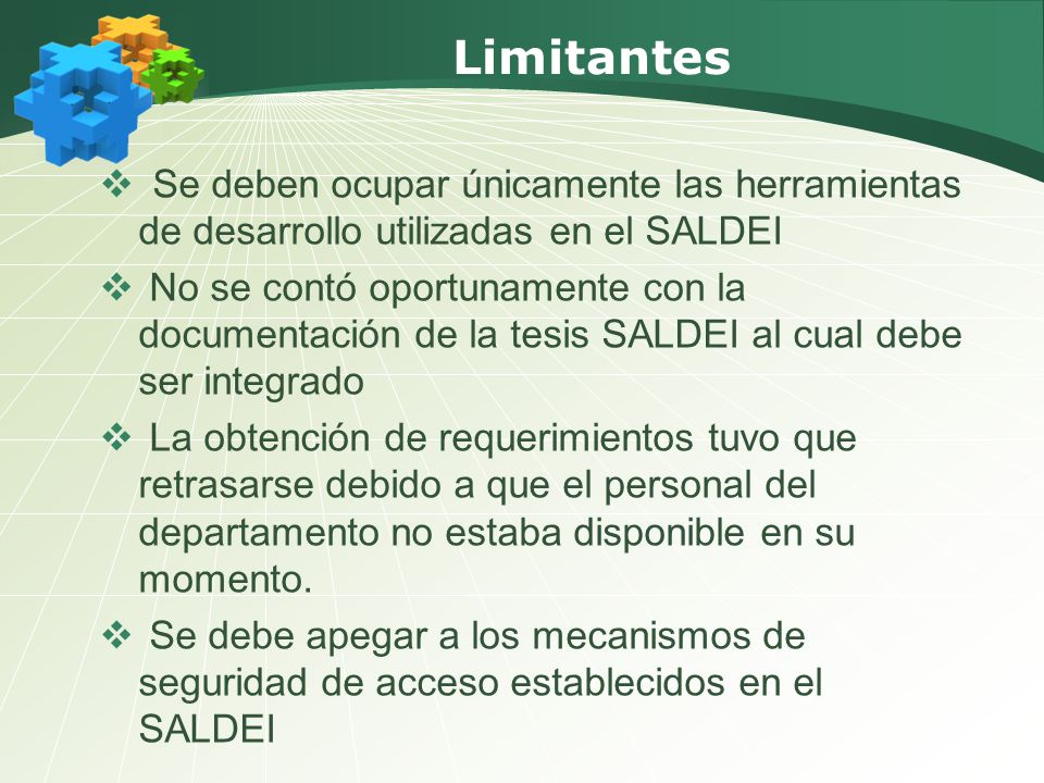 Limitantes Se deben ocupar únicamente las herramientas de desarrollo utilizadas en el SALDEI.