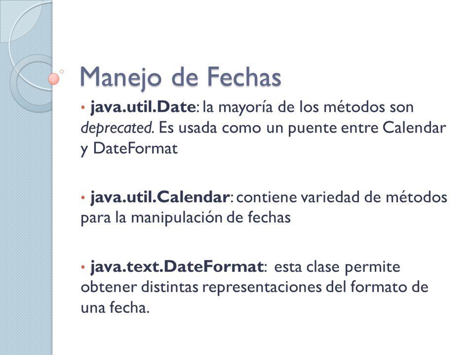 Manejo de Fechas java.util.Date: la mayoría de los métodos son deprecated. Es usada como un puente entre Calendar y DateFormat.