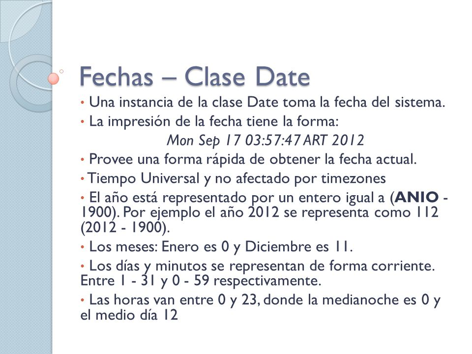 Fechas – Clase Date Una instancia de la clase Date toma la fecha del sistema. La impresión de la fecha tiene la forma: