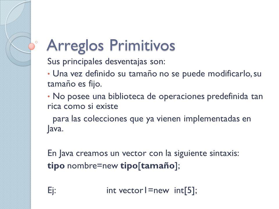 Arreglos Primitivos Sus principales desventajas son: