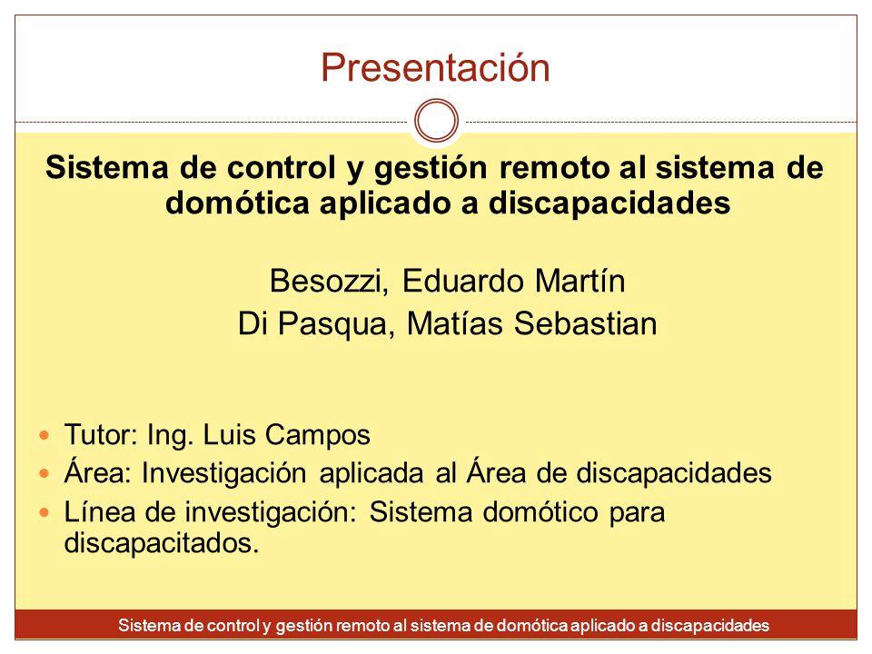 Presentación Sistema de control y gestión remoto al sistema de domótica aplicado a discapacidades. Besozzi, Eduardo Martín.