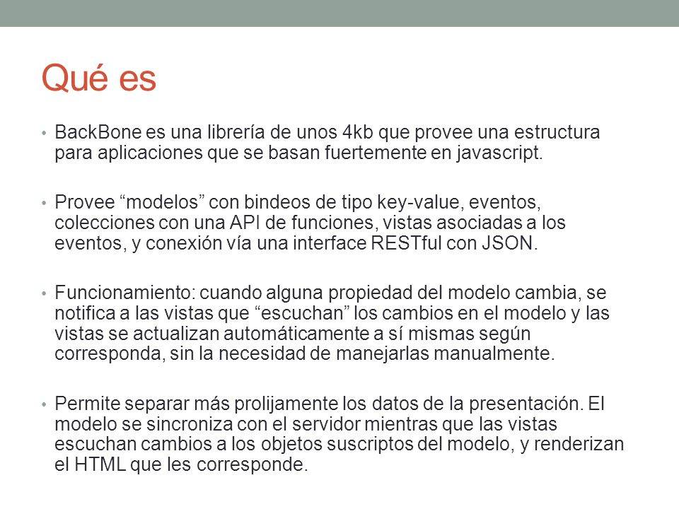 Qué es BackBone es una librería de unos 4kb que provee una estructura para aplicaciones que se basan fuertemente en javascript.