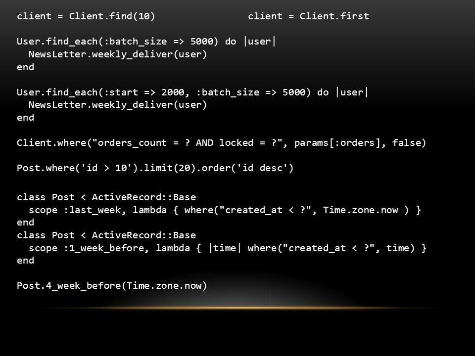 client = Client.find(10) client = Client.first