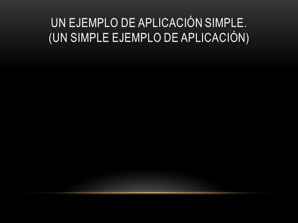 Un ejemplo de aplicación simplE. (UN SIMPLE EJEMPLO DE APLICACIÓN)