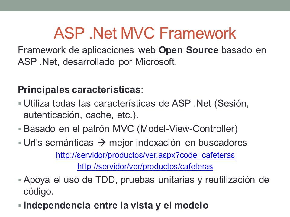 ASP .Net MVC Framework Framework de aplicaciones web Open Source basado en ASP .Net, desarrollado por Microsoft.