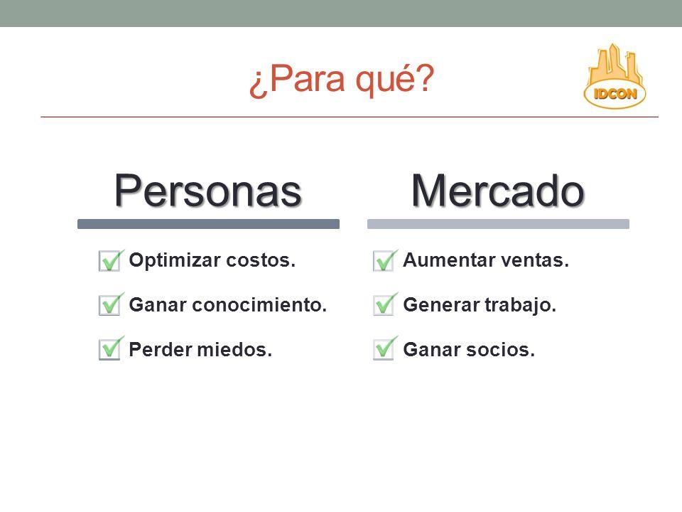 Personas Mercado ¿Para qué Optimizar costos. Ganar conocimiento.