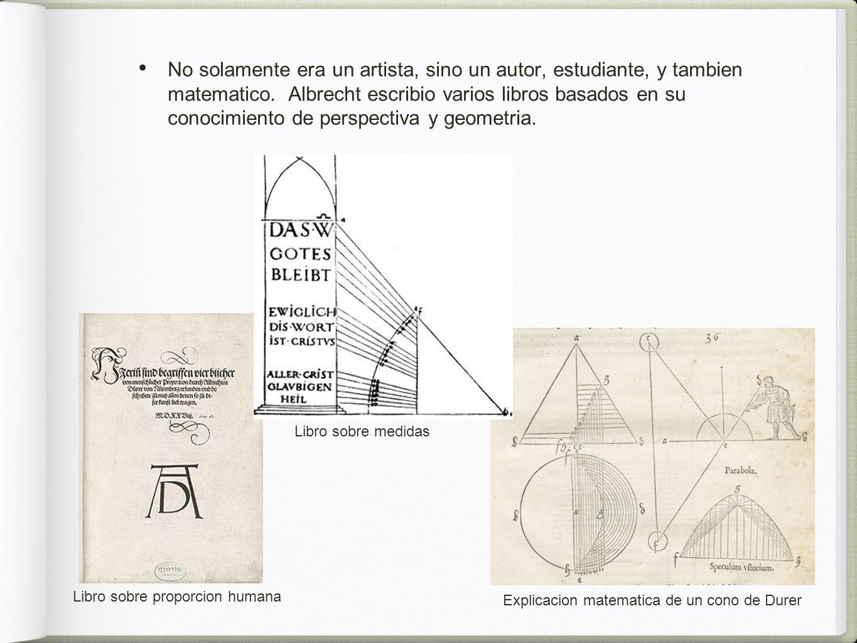 No solamente era un artista, sino un autor, estudiante, y tambien matematico. Albrecht escribio varios libros basados en su conocimiento de perspectiva y geometria.