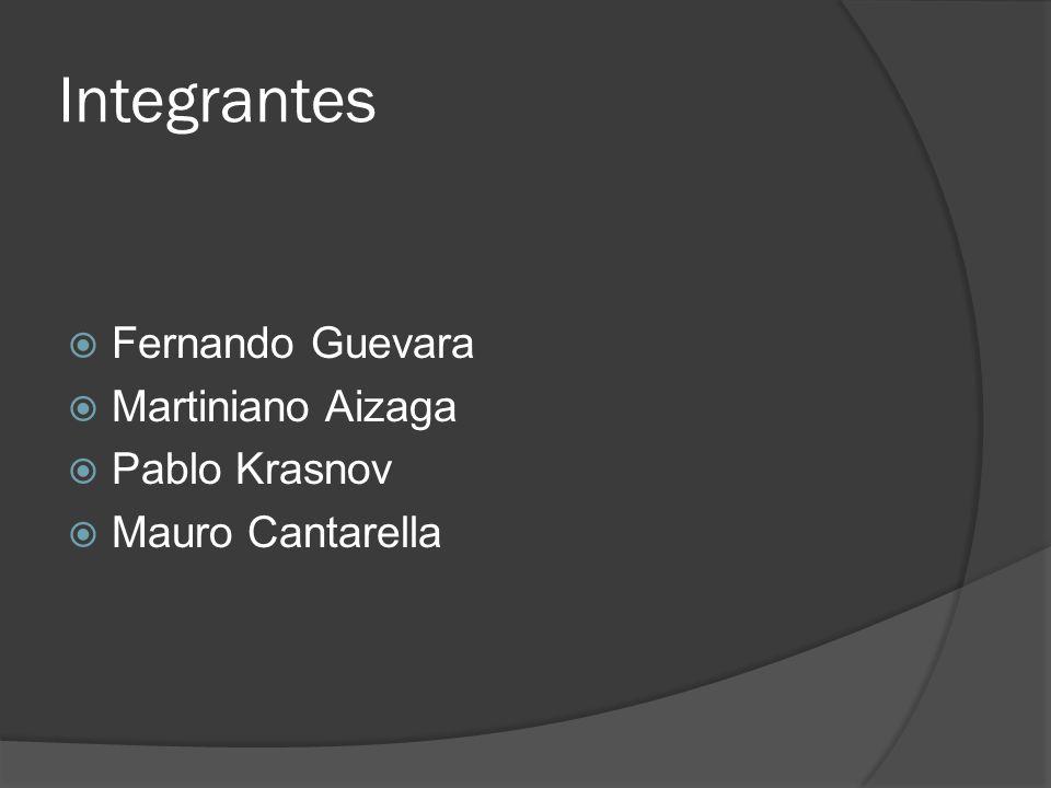 Integrantes Fernando Guevara Martiniano Aizaga Pablo Krasnov
