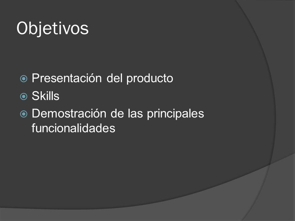 Objetivos Presentación del producto Skills