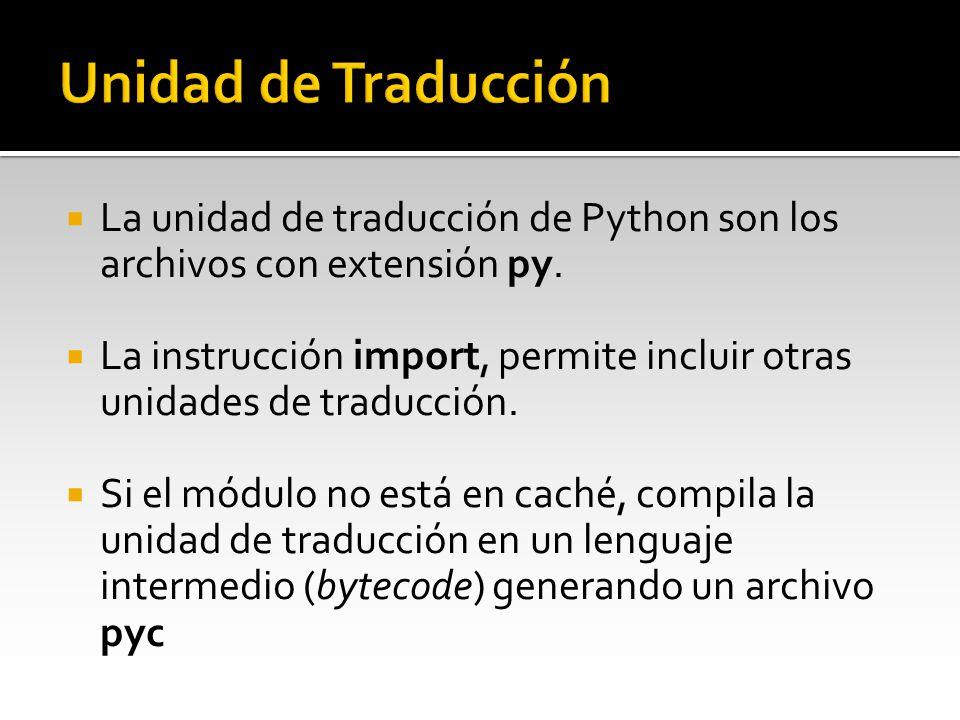 Unidad de Traducción La unidad de traducción de Python son los archivos con extensión py.