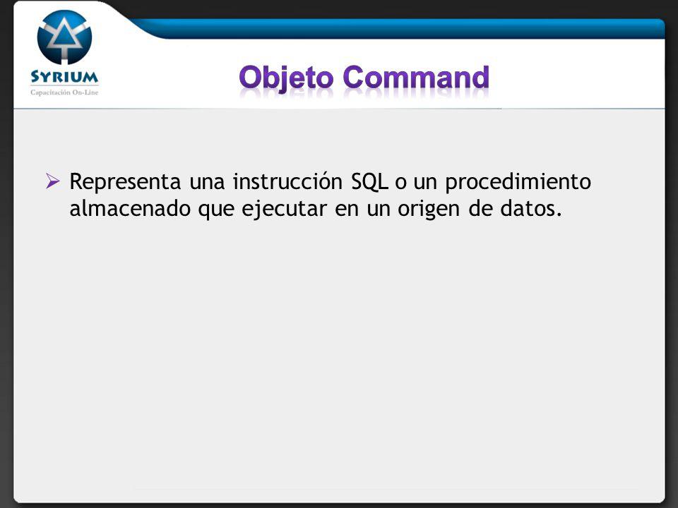 Objeto Command Representa una instrucción SQL o un procedimiento almacenado que ejecutar en un origen de datos.