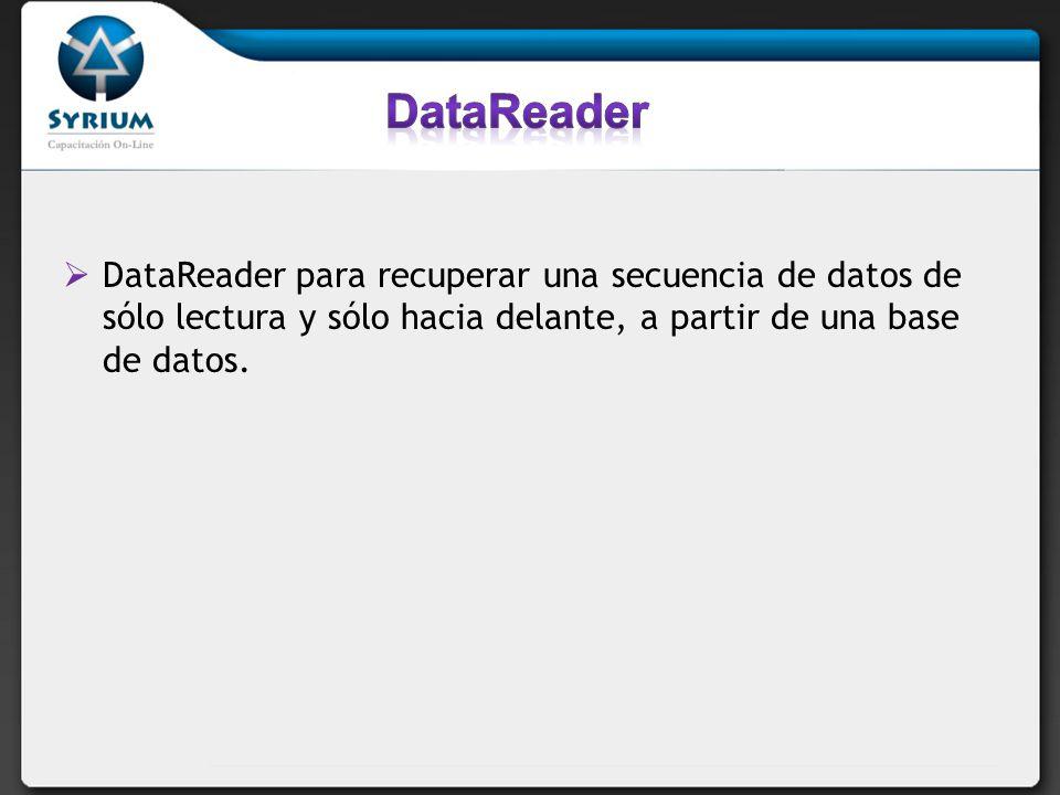 DataReader DataReader para recuperar una secuencia de datos de sólo lectura y sólo hacia delante, a partir de una base de datos.