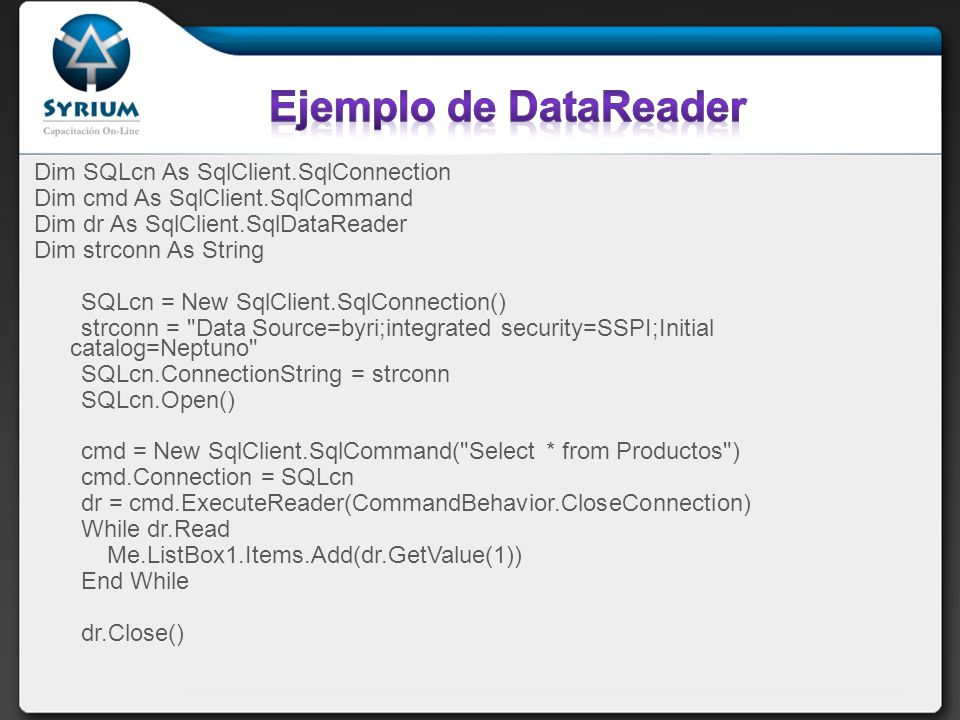 Ejemplo de DataReader Dim SQLcn As SqlClient.SqlConnection