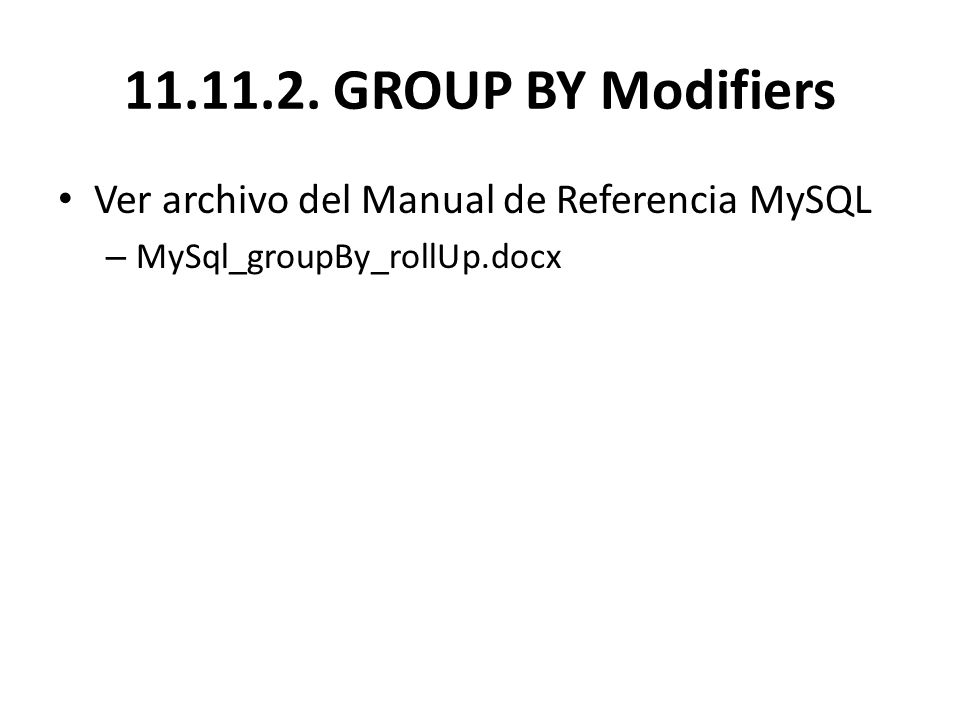 11.11.2. GROUP BY Modifiers Ver archivo del Manual de Referencia MySQL