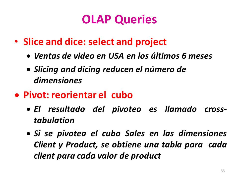 OLAP Queries Slice and dice: select and project