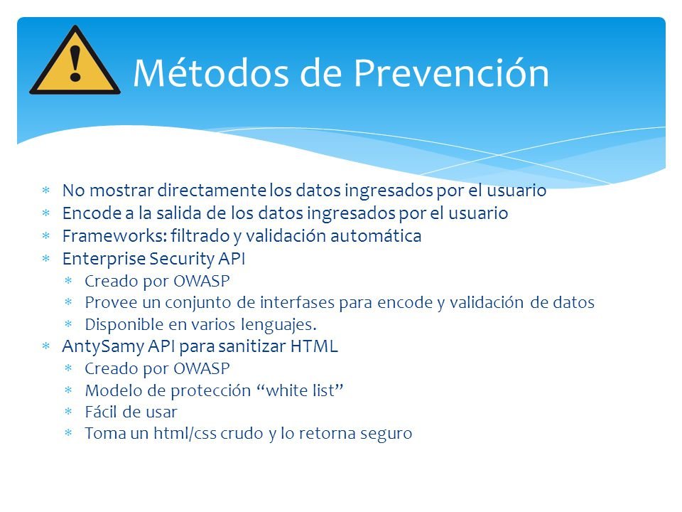 Métodos de Prevención No mostrar directamente los datos ingresados por el usuario. Encode a la salida de los datos ingresados por el usuario.