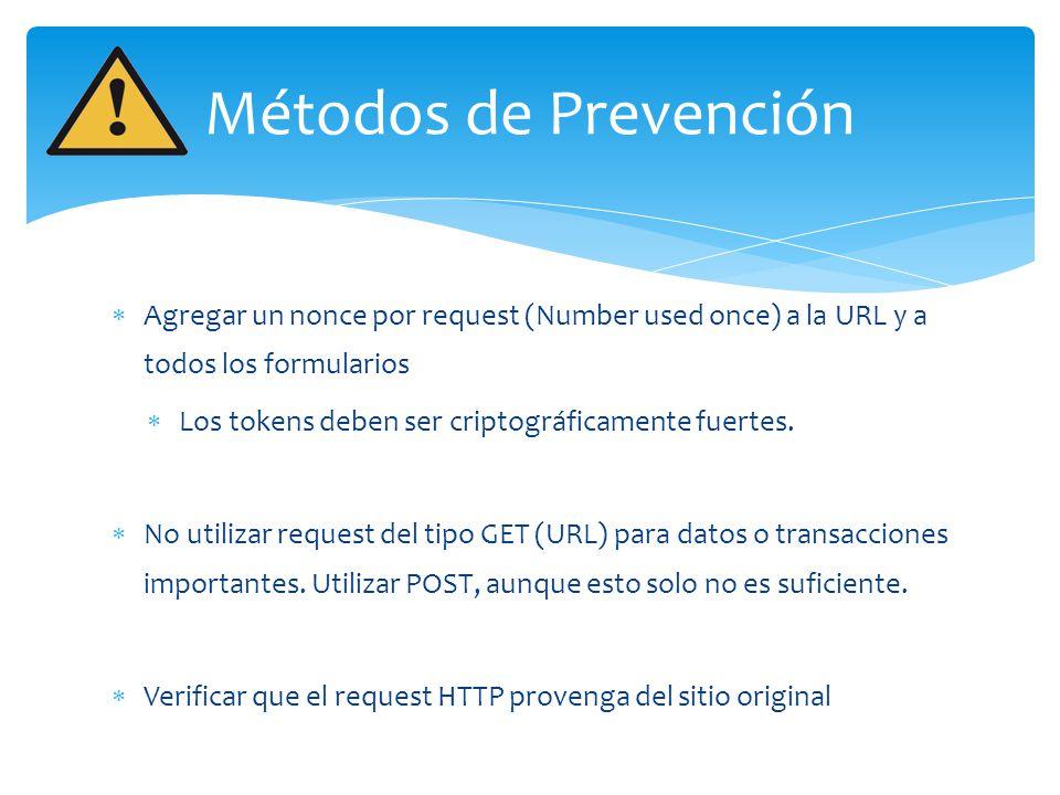 Métodos de Prevención Agregar un nonce por request (Number used once) a la URL y a todos los formularios.