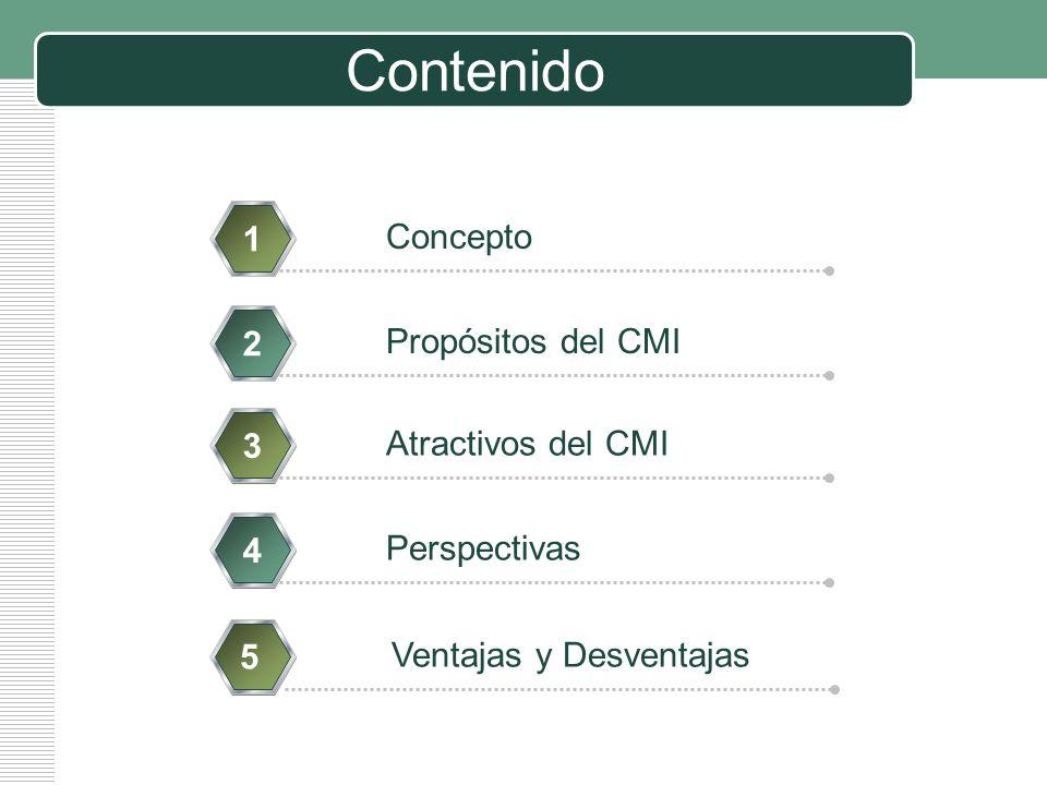 Contenido 1 Concepto 2 Propósitos del CMI 3 Atractivos del CMI 4