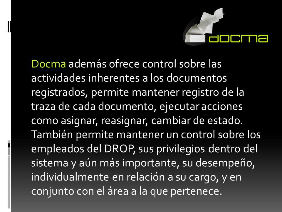 Docma además ofrece control sobre las actividades inherentes a los documentos registrados, permite mantener registro de la traza de cada documento, ejecutar acciones como asignar, reasignar, cambiar de estado.