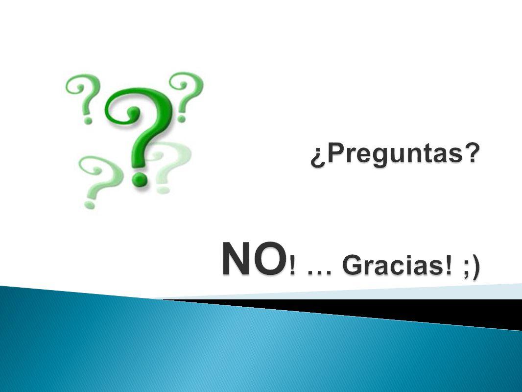 ¿Preguntas NO! … Gracias! ;)