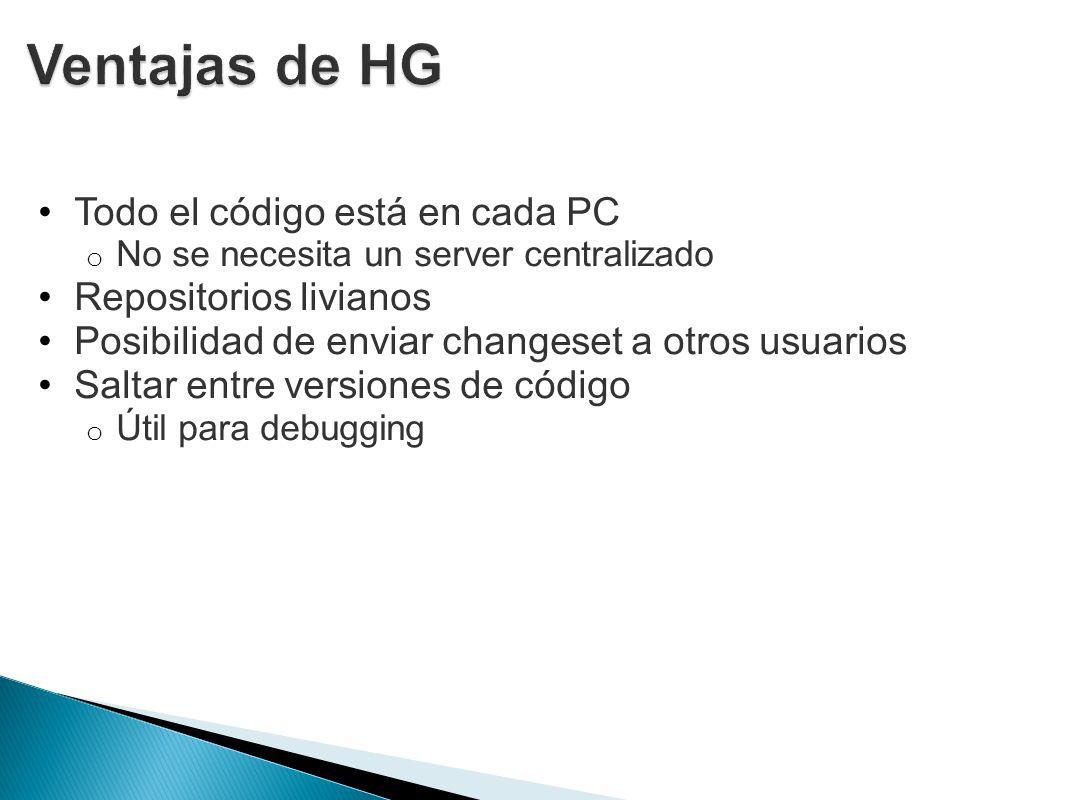 Ventajas de HG Todo el código está en cada PC Repositorios livianos