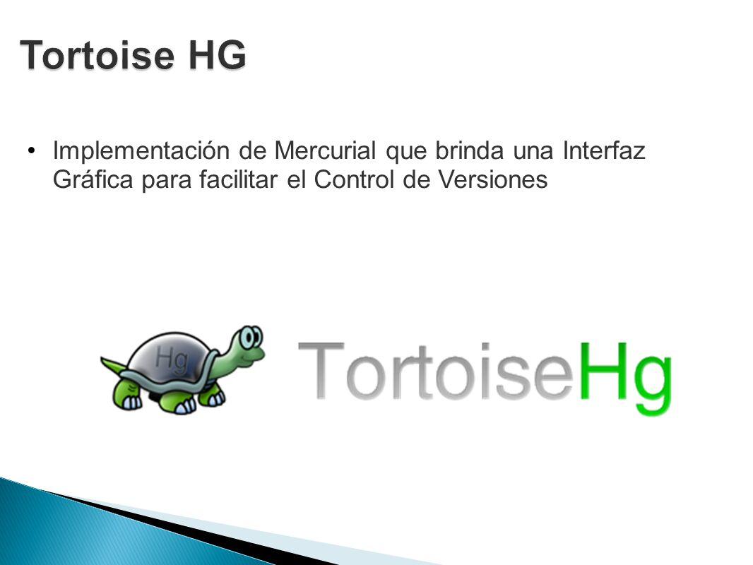 Tortoise HG Implementación de Mercurial que brinda una Interfaz Gráfica para facilitar el Control de Versiones.