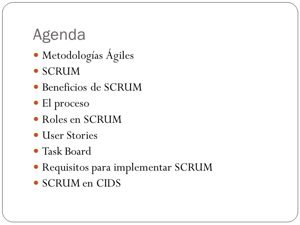Agenda Metodologías Ágiles SCRUM Beneficios de SCRUM El proceso