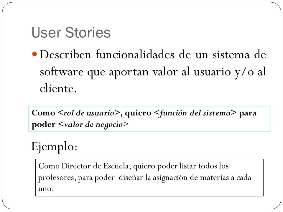 User Stories Describen funcionalidades de un sistema de software que aportan valor al usuario y/o al cliente.