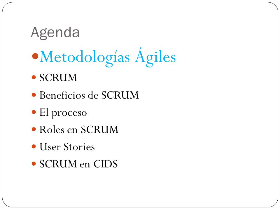 Metodologías Ágiles Agenda SCRUM Beneficios de SCRUM El proceso