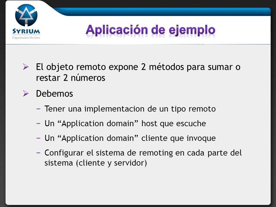Aplicación de ejemplo El objeto remoto expone 2 métodos para sumar o restar 2 números. Debemos. Tener una implementacion de un tipo remoto.
