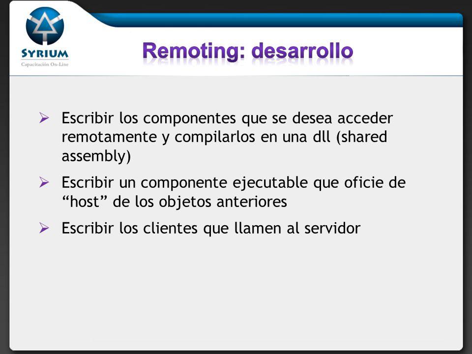 Remoting: desarrollo Escribir los componentes que se desea acceder remotamente y compilarlos en una dll (shared assembly)