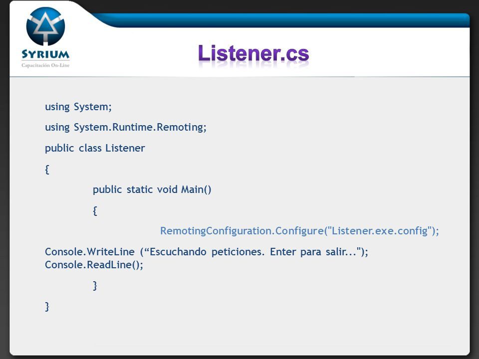 Listener.cs using System; using System.Runtime.Remoting;