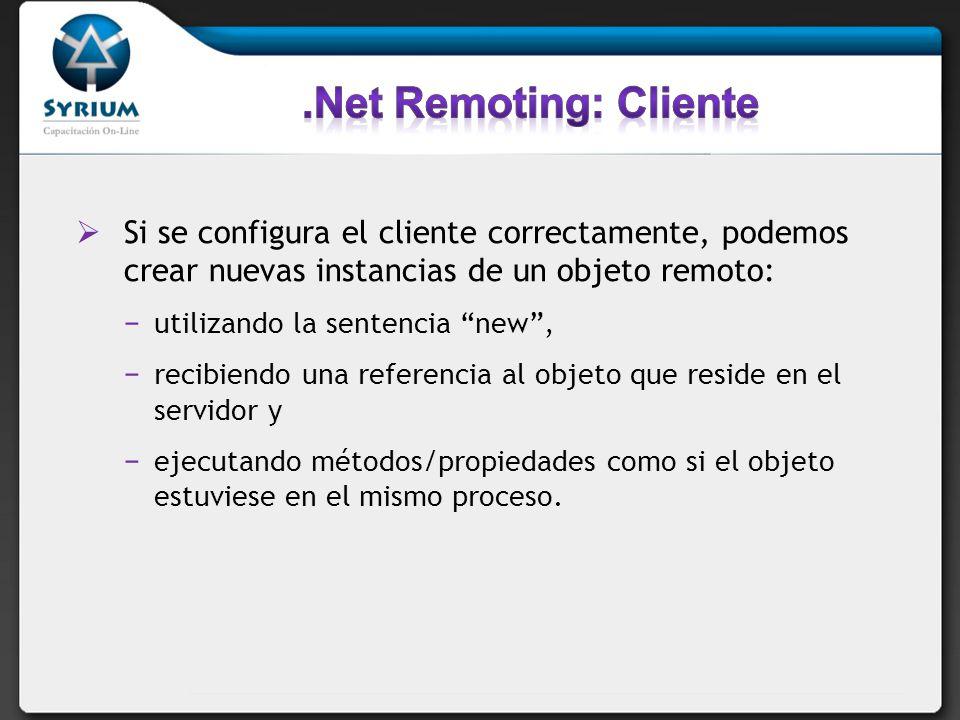 .Net Remoting: Cliente Si se configura el cliente correctamente, podemos crear nuevas instancias de un objeto remoto: