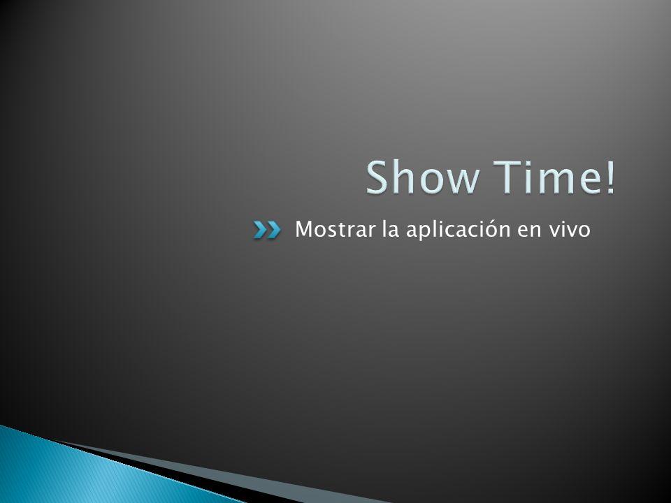 Show Time! Mostrar la aplicación en vivo