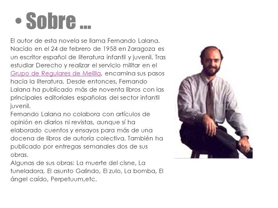 Sobre … El autor de esta novela se llama Fernando Lalana.