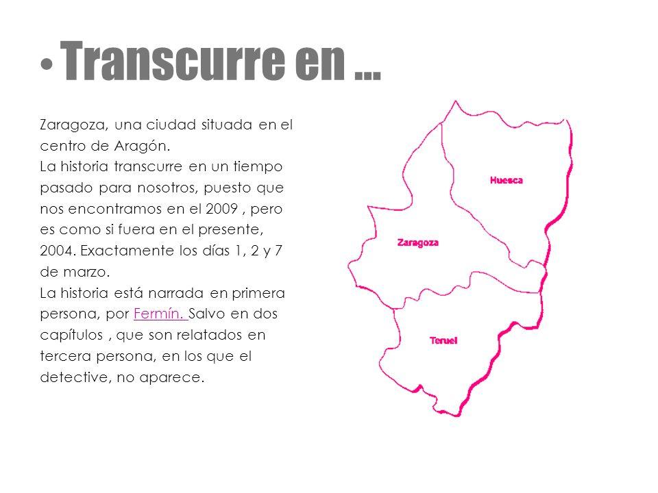 Transcurre en … Zaragoza, una ciudad situada en el centro de Aragón.