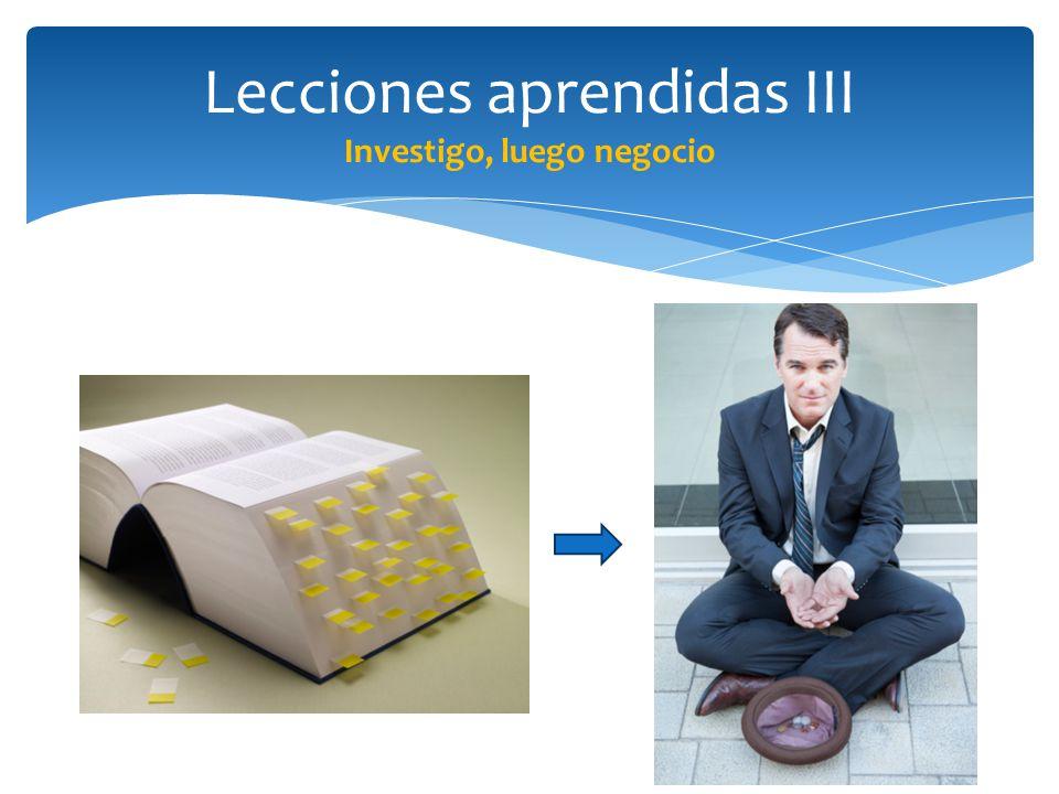 Lecciones aprendidas III Investigo, luego negocio