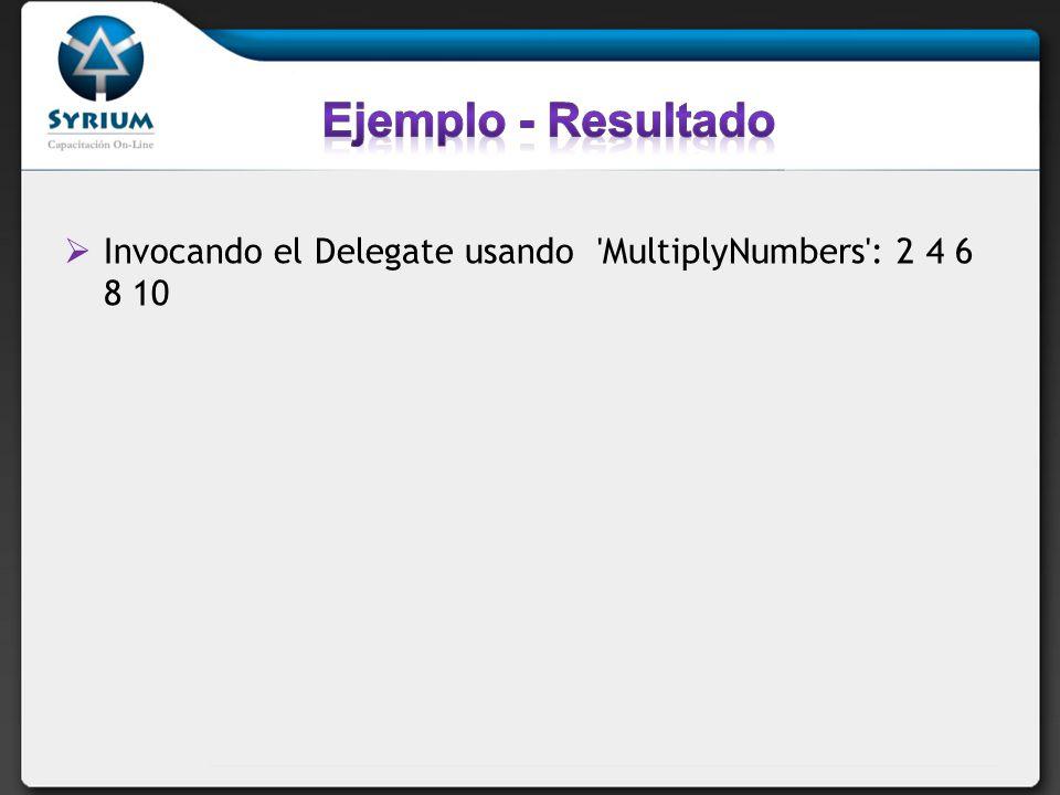 Ejemplo - Resultado Invocando el Delegate usando MultiplyNumbers : 2 4 6 8 10