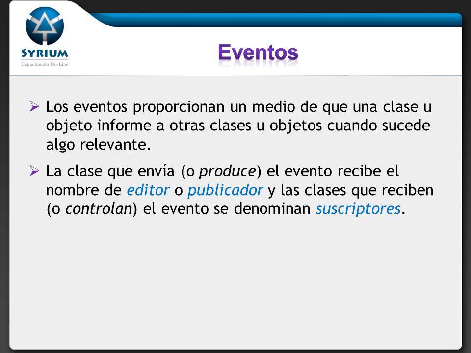 Eventos Los eventos proporcionan un medio de que una clase u objeto informe a otras clases u objetos cuando sucede algo relevante.