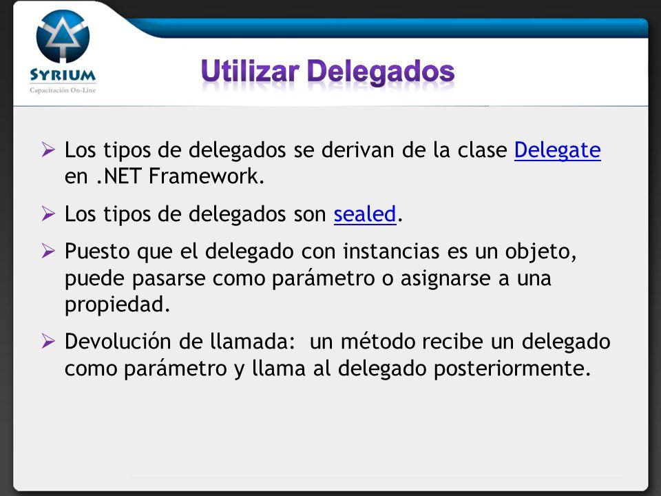 Utilizar Delegados Los tipos de delegados se derivan de la clase Delegate en .NET Framework. Los tipos de delegados son sealed.