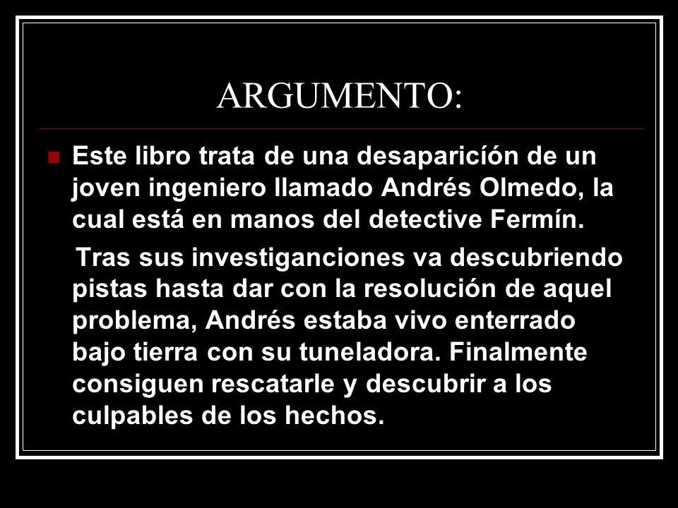 ARGUMENTO:Este libro trata de una desaparicíón de un joven ingeniero llamado Andrés Olmedo, la cual está en manos del detective Fermín.