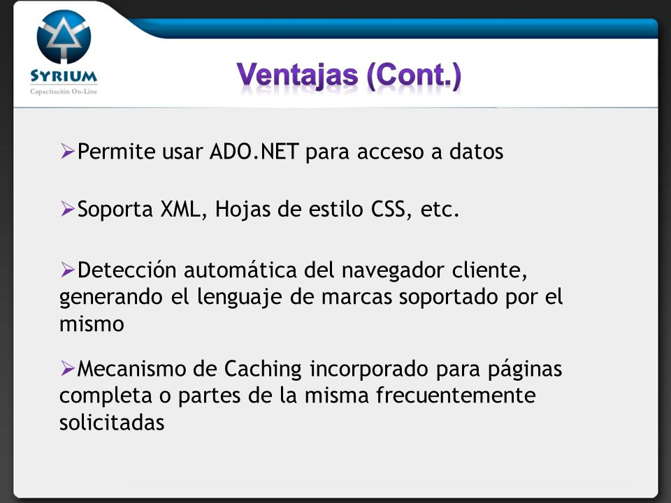 Ventajas (Cont.) Permite usar ADO.NET para acceso a datos