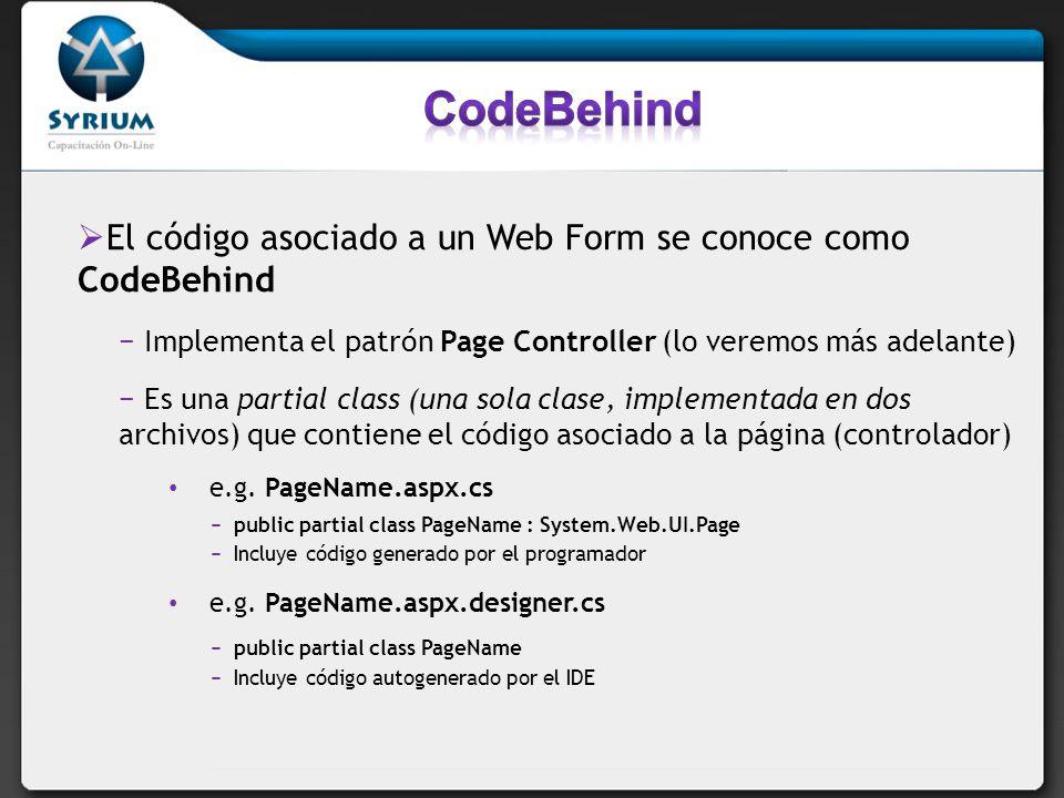 CodeBehind El código asociado a un Web Form se conoce como CodeBehind