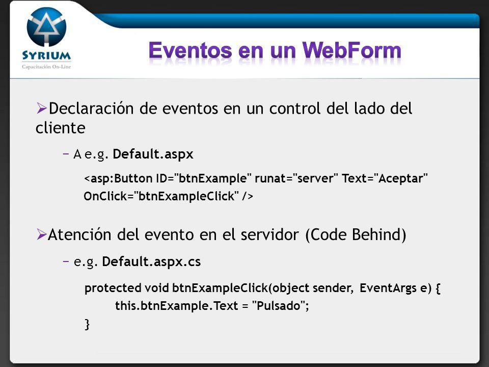 Eventos en un WebForm Declaración de eventos en un control del lado del cliente. A e.g. Default.aspx.