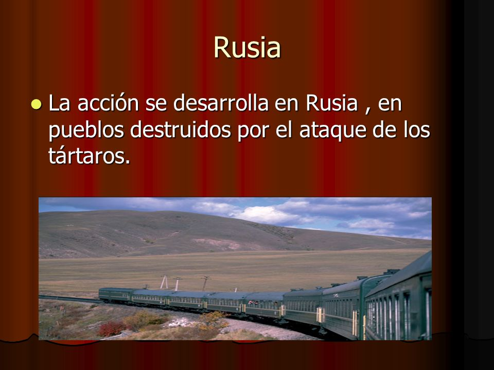 Rusia La acción se desarrolla en Rusia , en pueblos destruidos por el ataque de los tártaros.