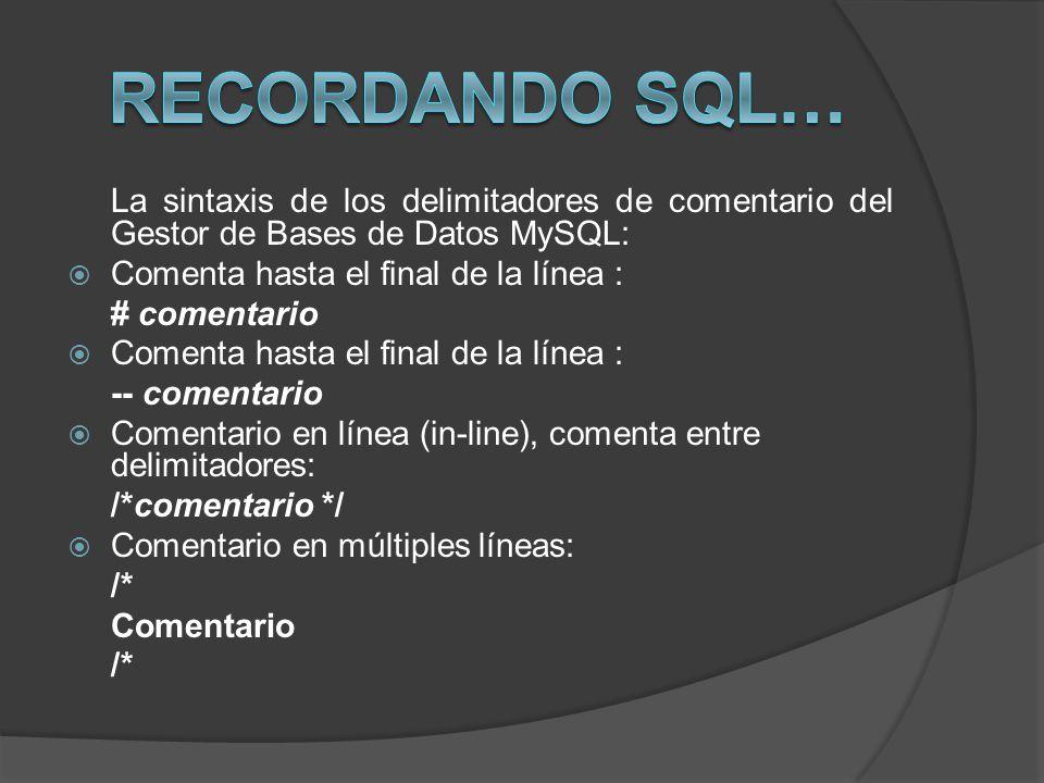 Recordando SQL… La sintaxis de los delimitadores de comentario del Gestor de Bases de Datos MySQL: Comenta hasta el final de la línea :