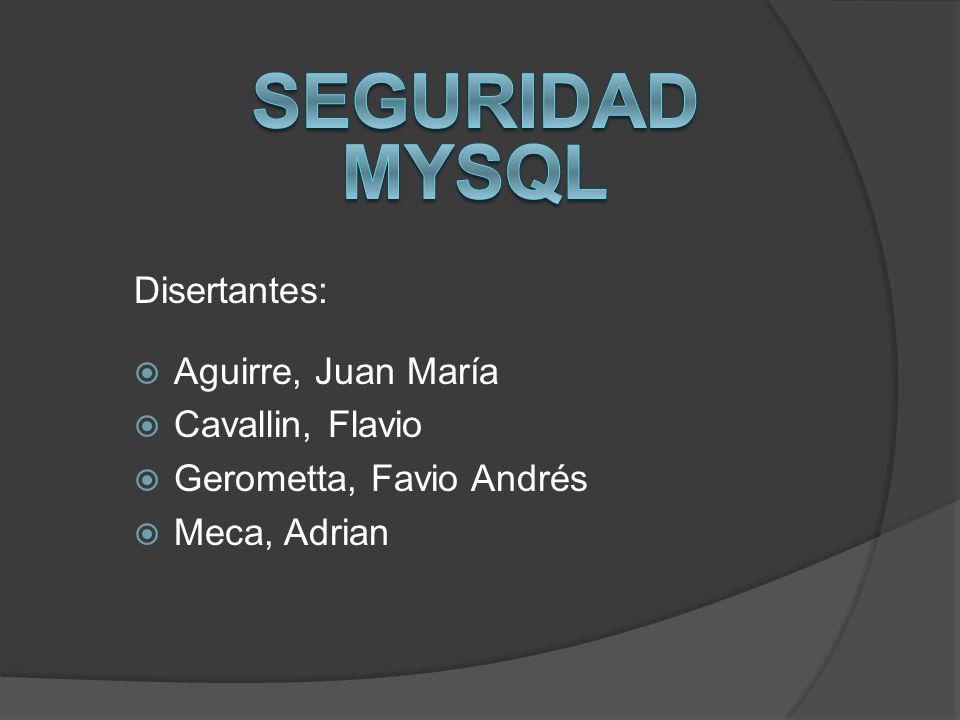 Seguridad mysql Disertantes: Aguirre, Juan María Cavallin, Flavio